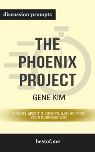 The Phoenix Project: A Novel about IT, DevOps, and Helping Your Business Win by Gene Kim (Discussion Prompts) Book Cover