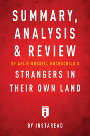 Summary, Analysis & Review of Arlie Russell Hochschild's Strangers in Their Own Land by Instaread book