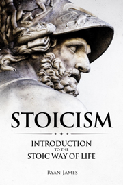 Stoicism : Introduction to the Stoic Way of Life book