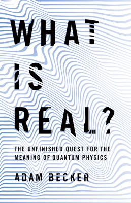 What Is Real? - Adam Becker book