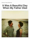 It Was A Beautiful Day When My Father Died