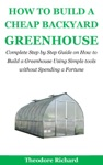How To Build A Cheap Backyard Greenhouse