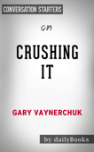 Crushing It!: How Great Entrepreneurs Build Their Business and Influence—and How You Can, Too by Gary Vaynerchuk: Conversation Starters