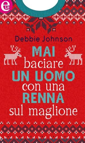 Debbie Johnson - Mai baciare un uomo con una renna sul maglione (eLit)