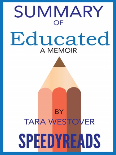 SpeedyReads - Summary of Educated: A Memoir by Tara Westover