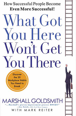 What Got You Here Won't Get You There - Marshall Goldsmith & Mark Reiter book