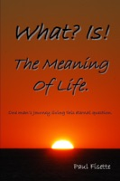 What  Is! the Meaning of Life.