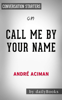 Call Me by Your Name: A Novel by André Aciman: Conversation Starters - Daily Books