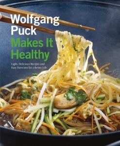 Wolfgang Puck Makes It Healthy by Wolfgang Puck, Chad Waterbury, Norman Kolpas & Lou Schuler Book Cover