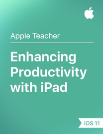 Enhancing Productivity with iPad iOS 11 - Apple Education Book
