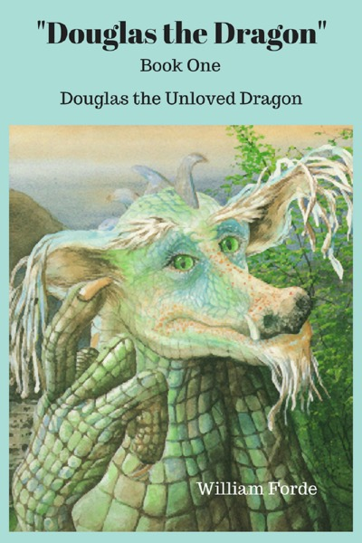 Douglas the Dragon: Book 1 - Douglas the Unloved Dragon