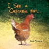 I See A Chicken But