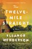 The Twelve-Mile Straight - Eleanor Henderson