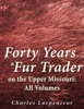 Forty Years a Fur Trader on the Upper Missouri: All Volumes