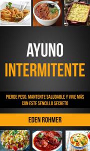Ayuno intermitente: pierde peso, mantente saludable y vive más con este sencillo secreto Book Cover