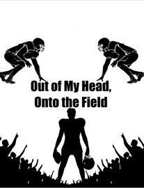 Out Of My Head Onto The Field