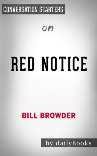 Daily Books - Red Notice: A True Story of High Finance, Murder and One Man's Fight for Justice by Bill Browder: Conversation Starters
