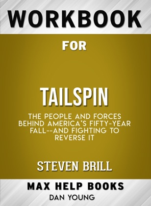 Tailspin: The People and Forces Behind America's Fifty-Year Fall--and Those Fighting to Reverse It by Steven Brill: Max Help Workbooks image