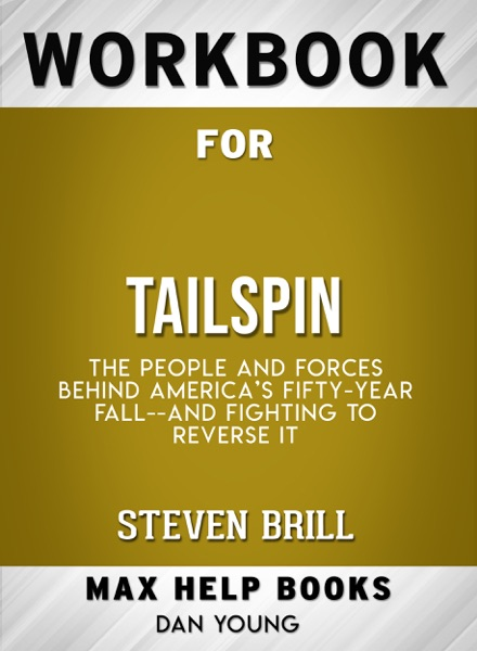 Tailspin: The People and Forces Behind America's Fifty-Year Fall--and Those Fighting to Reverse It by Steven Brill: Max Help Workbooks - Max Help book cover