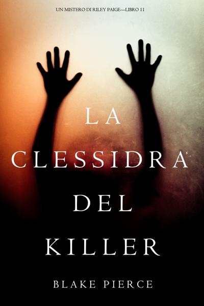 La Clessidra del Killer (Un Mistero di Riley Paige—Libro 11) da Blake Pierce