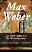 Die Wirtschaftsethik der Weltreligionen: Konfuzianismus und Taoismus + Hinduismus und Buddhismus + Das antike Judentum + Die Pharisäer