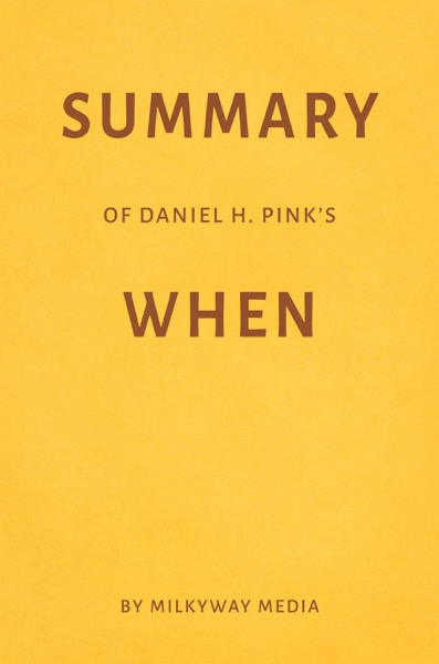 Summary of Daniel H. Pink's When by Milkyway Media