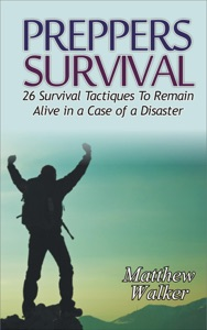 Preppers Survival: 26 Survival Tactiques To Remain Alive In a Case of a Disaster