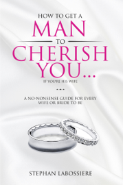 How To Get A Man To Cherish You...If You're His Wife book