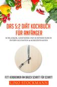 Das 5:2 Diät Kochbuch für Anfänger: Schlanker, gesünder und schöner durch Intervallfasten & Kurzzeitfasten: Fett verbrennen am Bauch Schritt für Schritt