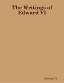 The Writings of Edward VI
