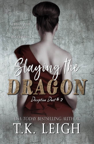 Slaying The Dragon - T.K. Leigh - T.K. Leigh