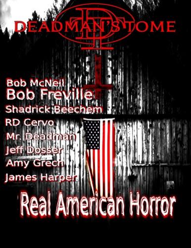 Mr. Deadman, Amy Grech, Bob McNeil, Bob Freville, Shadrick Beechem, RD Cervo, Jeff Dosser & James Harper - Real American Horror