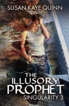 The Illusory Prophet Singularity Series Book 3