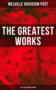 The Greatest Works of Melville Davisson Post: 40+ Titles in One Edition