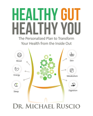 Healthy Gut, Healthy You: The Personalized Plan to Transform Your Health from the Inside Out - Michael Ruscio book