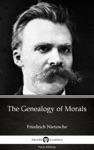 The Genealogy Of Morals By Friedrich Nietzsche - Delphi Classics Illustrated