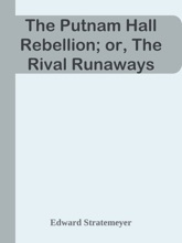 The Putnam Hall Rebellion; Or, The Rival Runaways