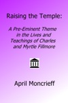 Raising The Temple A Pre-Eminent Theme In The Lives And Teachings Of Charles And Myrtle Fillmore