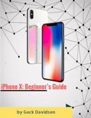 Iphone X: Beginner's Guide