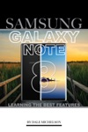 Samsung Galaxy Note 8 Learning The Best Features