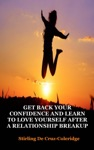 Get Back Your Confidence And Learn To Love Yourself After A Relationship Breakup Self-Love Personal Transformation Self-Esteem Emotional Healing Self-Improvement  Self-Confidence Motivation