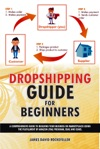 Dropshipping Guide For Beginners A Comprehensive Guide To Building Your Business On Marketplaces Using The Fulfillment By Amazon FBA Program EBay And Sears