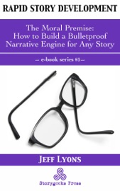 Rapid Story Development 5 The Moral Premise How To Build A Bulletproof Narrative Engine For Any Story