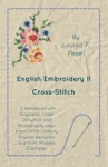 English Embroidery - II - Cross-Stitch - A Handbook With Diagrams Scale Drawings And Photographs Taken From XVIIth Century English Samplers And From Modern Examples