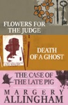 Flowers For The Judge Death Of A Ghost And The Case Of The Late Pig