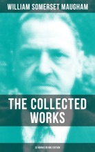 The Collected Works Of W. Somerset Maugham (33 Works In One Edition)