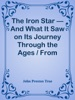The Iron Star — And What It Saw on Its Journey Through the Ages / From Myth to History