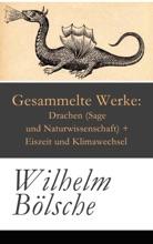 Gesammelte Werke: Drachen (Sage und Naturwissenschaft) + Eiszeit und Klimawechsel