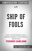 Ship of Fools: How a Selfish Ruling Class Is Bringing America to the Brink of Revolution by Tucker Carlson: Conversation Starters