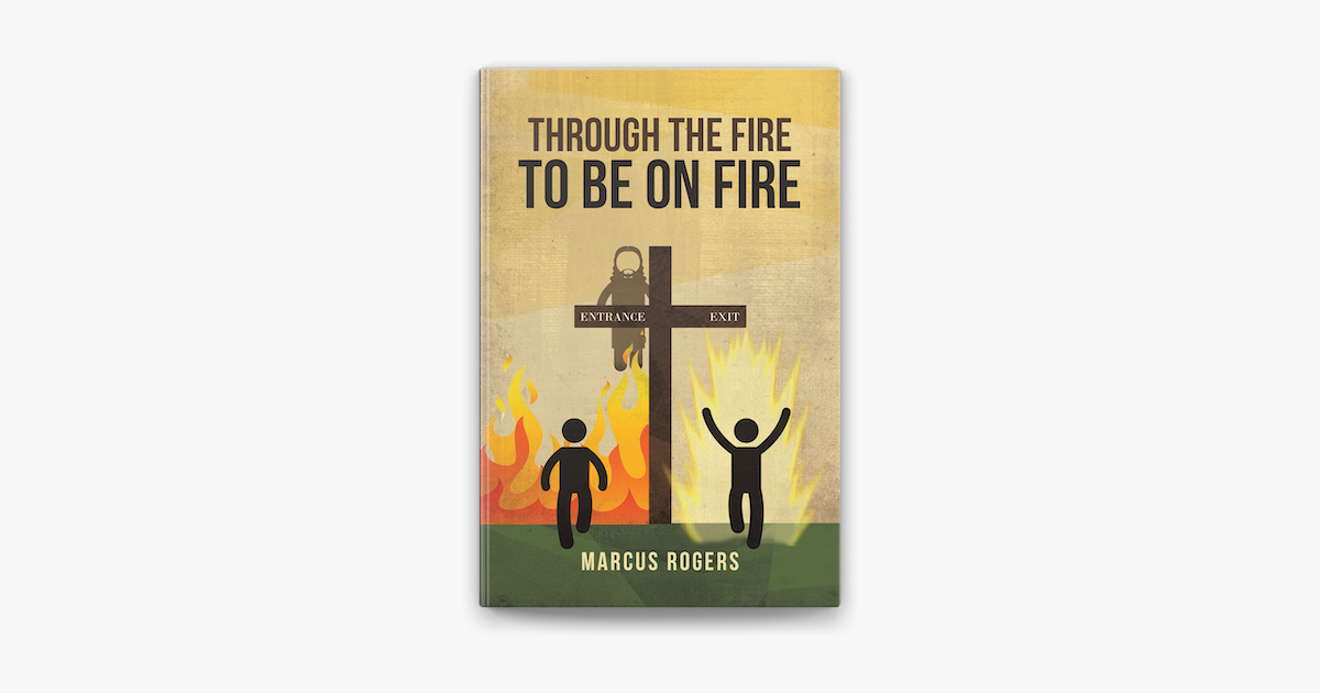 Through the Fire to Be on Fire - Marcus Rogers